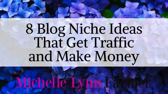 8 Blog Niche Ideas That Get Traffic and Make Money for you