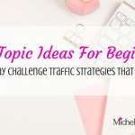 Blog Topic Ideas For Beginners – 30 Day Challenge Traffic Strategies That Work Day 7