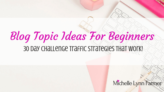 30 Day Challenge Traffic Day 7 Blog Topic Ideas For Beginners-min